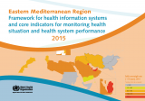 Framework for health information systems and core indicators for minotoring health situations and health system performance 2015
